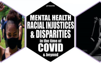 Mental Health, Racial Injustices & Disparities in the time of COVID & beyond